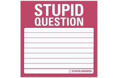 Stupid Question - Sticky Notes