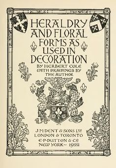 """Heraldry and floral forms as used in decoration"" by Herbert Cole, 1922 http://openlibrary.org/works/OL4283721W/Heraldry_and_floral_forms_as_used_in_decoration"