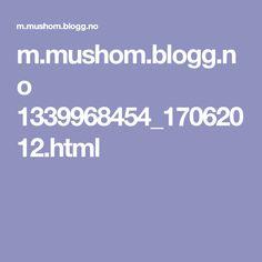 m.mushom.blogg.no 1339968454_17062012.html