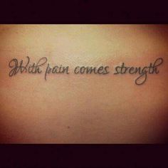 With pain comes strength
