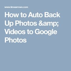 How to Auto Back Up Photos & Videos to Google Photos