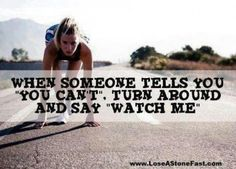 """When someone tells you, """"you can't,"""" turn around and say,m """"watch me."""""""