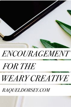 Encouragement For The Weary Creative