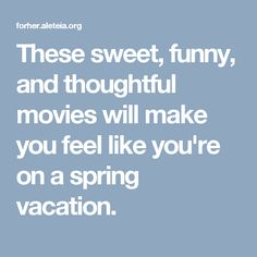 These sweet, funny, and thoughtful movies will make you feel like you're on a spring vacation.