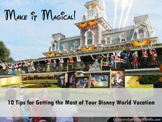 Make it Magical!  10 Tips for Getting the Most of your Disney World Vacation