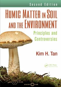 Humic Matter in Soil and the Environment: Principles and Controversies, Second Edition: Kim H. Tan: 9781482234459: Books - Amazon.ca
