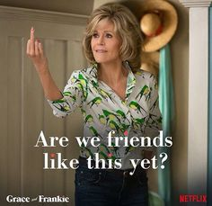Grace & Frankie - I usually don't like/understand comedy but i love this show. :D