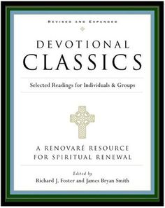 Devotional Classics: Revised Edition: Selected Readings for Individuals and Groups by Richard J. Foster, http://www.amazon.com/dp/0060777508/ref=cm_sw_r_pi_dp_D1Umrb1QYK76N