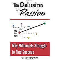 The Delusion of Passion: Why Millennials Struggle to Find Success