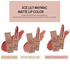 3CE LILY MAYMAC MATTE LIP COLOR 3.5g/0.1oz Quantity : 1 / (Choose one) - Brand: STYLE NANDA 3CE - Product Name: 3CE LILY MAYMAC Matte Lip Color - Net: 3.5g/0.1oz - Type: For all skin types - How to Use: Brush the lipstick from the center outward, naturally filling in your lips. - Color: #118 HOLY ROSE / #119 HOLD ON / #908 WARM&SWEET - Made in Korea