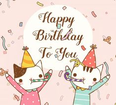 Cute birthday cats celebrating your day! Free online Happy Birthday To You Cats ecards on Birthday Happy Birthday Kind, Happy Birthday Wishes For A Friend, Happy Birthday Video, Birthday Wishes For Boyfriend, Birthday Wishes Messages, Birthday Wishes Funny, Birthday Cats, Happy Birthday Greetings, E Birthday Cards Free