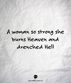 """""""A woman so strong she burned Heaven and drenched Hell"""" - John Green , Looking for Alaska"""