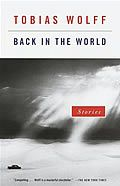 """Back in the World by Tobias Wolff: To American soldiers in Vietnam, """"back in the world"""" meant America and safety. To Tobias Wolff's characters, Back in the World is where lives that have veered out of control just might become normal again. Unfortunately, the men and women in these gripping, pungent, and..."""