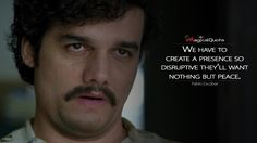 We have to create a presence so disruptive theyll want nothing but peace. Pablo Escobar Quotes, Narcos Quotes, Narcos Pablo, Pablo Emilio Escobar, Gangsta Quotes, Most Famous Quotes, Lights Camera Action, Soul Quotes, Tv Show Quotes