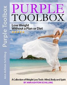 Purple Toolbox ~ Lose Weight Without a Plan or Diet (A Collection of Weight Loss Tools: Mind, Body and Spirit) by Ann Ashton Schilling, http://www.amazon.com/dp/B00EJ6Q9QA/ref=cm_sw_r_pi_dp_bZwDsb0694CDJ
