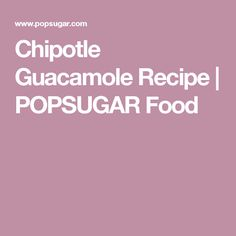 One can never have enough of Chipotle Mexican Grill's guacamole, but you're in luck. We went into the kitchen with Chipotle to learn exactly how to make its Chipotle Guacamole Recipe, Chipotle Mexican Grill, Vegan Gluten Free, Vegan Vegetarian, Maximized Living Recipes, Mexican Food Recipes, Snack Recipes, Popsugar Food, Healthy Dips