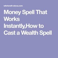Money Spell That Works Instantly,How to Cast a Wealth Spell