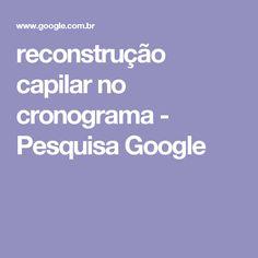 reconstrução capilar no cronograma - Pesquisa Google