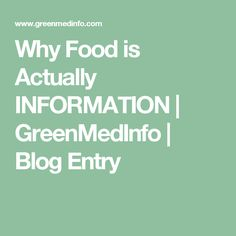 Why Food is Actually INFORMATION | GreenMedInfo | Blog Entry