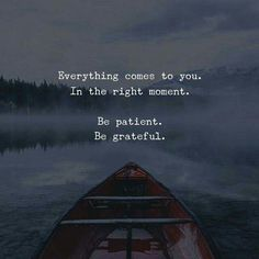 Everything comes to you in the right time..