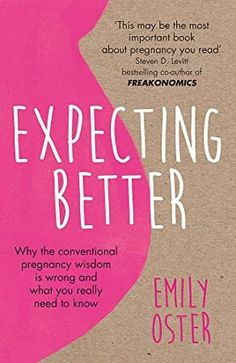 [Free eBook] Expecting Better: Why the Conventional Pregnancy Wisdom is Wrong and What You Really Need to Know Author Emily Oster, Pregnancy Books, Pregnancy Stages, Ted Talks, New York Times, Bringing Up Bebe, Ina May Gaskin, The Reader, It Pdf, The Doctor