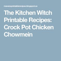 The Kitchen Witch Printable Recipes: Crock Pot Chicken Chowmein