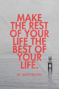 Make the rest of your life the best of your life. - Dr. Jason Brooks | Jason made this with Spoken.ly