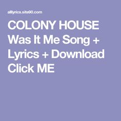 COLONY HOUSE Was It Me Song + Lyrics + Download  Click ME