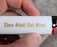 Thou Shalt Not Steal Lighter