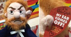 You can now buy your loved one a stuffed Van Gogh toy with a very affectionate removable ear.