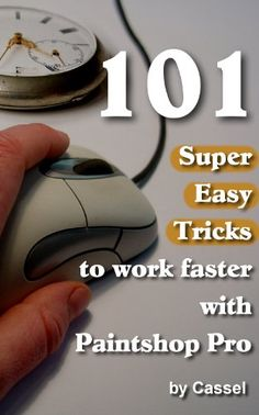 101 Super Easy Tricks to Work Faster with Paintshop Pro (Tips and Tricks to Work Faster with Paintshop Pro Book