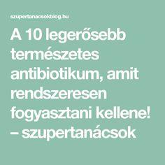 A 10 legerősebb természetes antibiotikum, amit rendszeresen fogyasztani kellene! – szupertanácsok