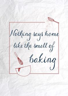 Nothing says home like the smell of baking!