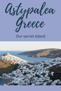 Off the beaten track Greece - discover Astypalea, a Greek island with next to no tourists