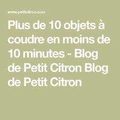 Plus de 10 objets à coudre en moins de 10 minutes - Blog de Petit Citron Blog de Petit Citron