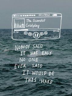 Nadie dijo que fuera fácil, ninguno dijo que seria así de difícil - Coldplay.