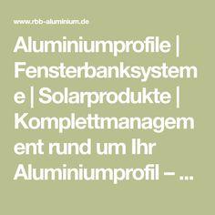 Aluminiumprofile   Fensterbanksysteme   Solarprodukte   Komplettmanagement rund um Ihr Aluminiumprofil – Hier Informieren! Solar, B & B, Aluminium, Profile, Round Round