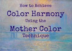 How to Achieve Color Harmony With the Mother Color Technique