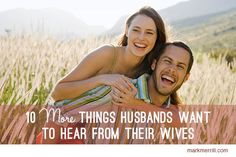10 more things husbands want to hear from their wives