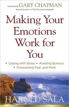 Making Your Emotions Work for You By Harold Sala