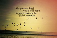 """""""The greatest thing you'll ever learn is just to love and be loved in return."""" From Moulin Rouge :) Amazing Quotes, Great Quotes, Quotes To Live By, Inspirational Quotes, Unique Quotes, Clever Quotes, Motivational Sayings, Uplifting Quotes, Pretty Words"""