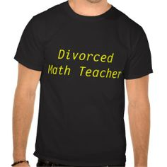 Math Teacher T-shirt : Divorced Math Teacher (front) STILL Does Not Relate to X (Back)