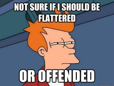 Not sure if I should be flattered Or offended - Futurama Fry ...