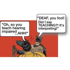 "Batman: ridding the world of ignorance, one slap at a time. For some reason, people hear ""interpreter"" and interpret that into ""teacher"".    #ByAudreyTerp"