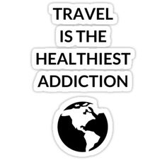 Travel is the healthiest addiction – inspirational travel quote • Also buy this artwork on stickers, apparel, phone cases, and more. #sticker #redbubble #laptop #college #travel