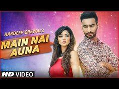 Main Nai Auna Lyrics - Hardeep Grewal - Lyrics   Hindi Songs   New Songs   Hindi…