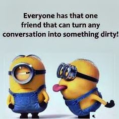 I think i am that friend. Funny Minion Memes, Minions Quotes, Funny Jokes, Minion Sayings, Minion Humor, Minions Funny Images, Cartoon Jokes, Funny Texts, Hilarious