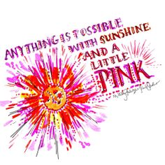 Anything is possible with sunshine and a little pink #lifemantra