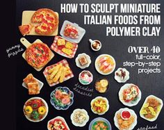 Miniature Food Polymer Clay Tutorial - How to Sculpt Miniature Italian Foods from Polymer Clay (Dollhouse, Food Jewelry Tutorial eBook)