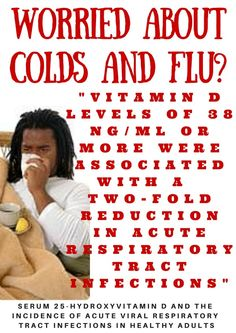 Worried about colds and flu? Having a Vitamin D level above 38 ng/ml can cut your risk of colds and flu in half.   http://www.easy-immune-health.com/Vitamin-D-for-Cold-and-Flu-Symptoms.html